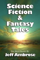 Cover for 'Science Fiction & Fantasy Tales: Ten Short Stories'