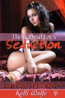 Kelli Wolfe - The Babysitter's Seduction (Babysitter Diaries #1)
