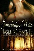 Jasmine Haynes - Somebody's Wife: The Jackson Brothers, Book 3