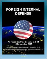 Cover for 'Air Force Doctrine Document 3-22: Foreign Internal Defense - Counterinsurgency, Indirect Support, Trainer-Advisor Teams, Revolutionary Movements, Insurgencies, El Salvador, Philippines, Cambodia'
