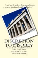 Cover for 'Discretion to Disobey:  A Study of Lawful Departures from Legal Rules'