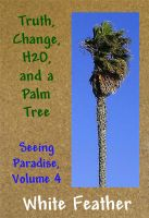 Cover for 'Seeing Paradise, Volume 4: Truth, Change,H2O, and a Palm Tree'