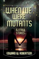 Cover for 'When We Were Mutants & Other Stories'