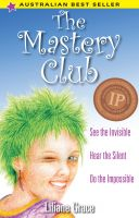 Cover for 'The Mastery Club - See the Invisible, Hear the Silent, Do the Impossible'