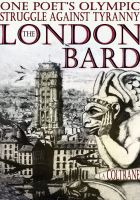 Cover for 'The London Bard. One Poet's Olympic Struggle Against Tyranny (Part One)'