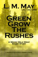 Cover for 'Green Grow The Rushes (Weird Wild West Short Story)'