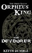The Curious Tale Of Orpheus King - 1: The Devourer by Keith Dumble