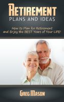 Cover for 'Retirement Plans and Ideas - How to Plan for Retirement and Enjoy the BEST Years of Your Life!'