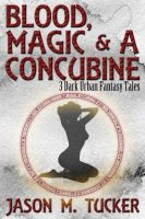 Cover for 'Blood, Magic & a Concubine: 3 Dark Urban Fantasy Tales'