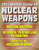 Cover for '2011 Master Guide to Nuclear Weapons: Nuclear Matters, Response to a Nuclear Detonation, Effects of Nuclear Weapons - Comprehensive Coverage of Atomic Weapons, Radioactivity, and Fallout'