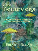 Cover for 'The Believers: A Reinterpretation of Mystical and Religious Phenomena'