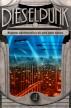 Dieselpunk: arquivos confidenciais de uma bela época by Editora Draco
