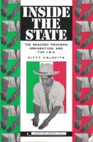 Cover for 'Inside the State: The Bracero Program, Immigration, and the I.N.S.'