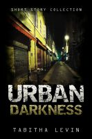 Cover for 'Urban Darkness: Short Story Collection'