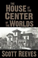 Cover for 'The House at the Center of the Worlds'
