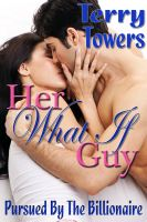 Terry  Towers - Her What If Guy (Pursued By The Billionaire)