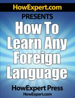 Cover for 'How To Learn Any Foreign Language - Your Step-By-Step Guide To Learning a Foreign Language Quickly, Easily, & Effectively'