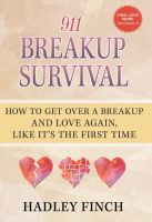 Cover for '911 Breakup Survival How To Get Over A Breakup And Love Again, Like It's The First Time'
