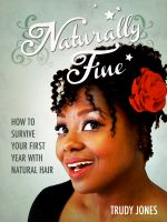 Cover for 'Naturally Fine: How To Survive Your First Year With Natural Hair'