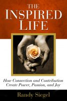 Cover for 'The Inspired Life: How Connection and Contribution Create Power, Passion, and Joy'