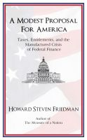 Cover for 'A Modest Proposal for America: Taxes, Entitlements, and the Manufactured Crisis of Federal Finance'