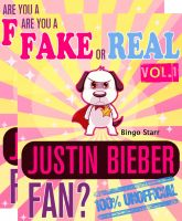 Cover for 'Are You a Fake or Real Justin Bieber Fan? Volumes 1 & 2 - The 100% Unofficial Quiz and Facts Trivia Travel Set Game'