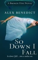 Cover for 'So Down I Fall (Broken Fins, 1)'