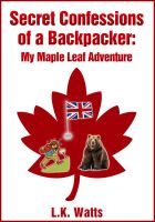 Cover for 'Secret Confessions of a Backpacker:  My Maple Leaf Adventure'