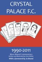 Cover for 'Crystal Palace F.C. 1990-2011: More Biased Commentary'