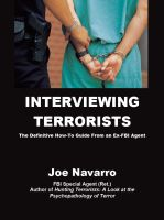 Cover for 'Interviewing Terrorists: The Definitive How-to Guide From An Ex-FBI Special Agent'