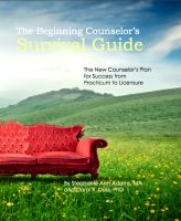 Cover for 'The Beginning Counselor's Survival Guide: The New Counselor's Guide to Success from Practicum to Licensure'