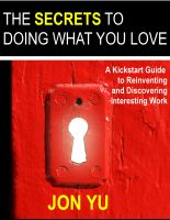 Cover for 'The Secrets To Doing What You Love: A Kickstart Guide To Reinventing And Discovering Interesting Work'
