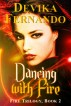 Dancing with Fire (Book 2 of the FIRE Trilogy) by Devika Fernando