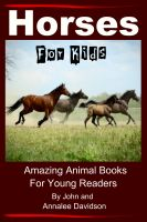Cover for 'Horses - For Kids - Amazing Animal Books for Young Readers'