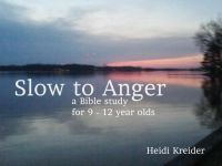 Cover for 'Slow to Anger...a Bible study for 9-12 year olds'