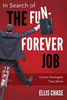 Cover for 'In Search of the Fun-Forever Job: Career Strategies that Work'