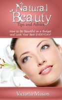 Cover for 'Natural Beauty Tips and Advice - How to Be Beautiful on a Budget and Look Your Best EVERYDAY!'