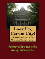 Cover for 'Look Up, Carson City! A Walking Tour of Carson City, Nevada'