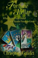 Cover for 'Fortune Stellar: What Every Professional Tarot Reader Needs to Know'