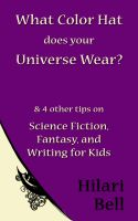 Cover for 'What Color Hat does your Universe Wear? & 4 other tips on Science Fiction, Fantasy and Writing for Kids'