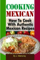 Cover for 'Cooking Mexican - How To Cook With Authentic Mexican Recipes'