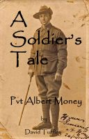Cover for 'A Soldier's Tale: Albert Money at the Battle of Aubers Ridge, May, 1915'