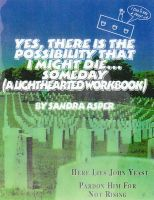Cover for 'Yes, There is the Possibility That I Might Die ...Someday (A Lighthearted Workbook)'