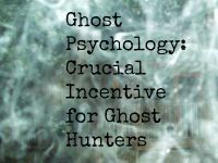Cover for 'Ghost Psychology: Crucial Incentive for Ghost Hunters'