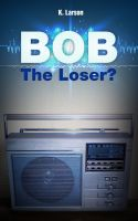 Cover for 'Bob the Loser?'