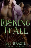Lee  Brazil - Risking it All: Truth or Dare, Book 5