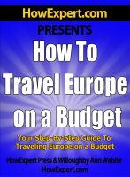Cover for 'How To Travel Europe on a Budget - Your Step-By-Step Guide To Traveling Europe on a Budget'
