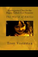 Cover for 'Kindergarten Class for the Highly Gifted: First Semester: The World of Emilee'