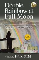 Cover for 'Double Rainbow at Full Moon: Surviving the collapse of Zimbabwe'