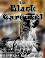 Cover for 'The Complete Short Fiction of Charles L. Grant, Volume IV: The Black Carousel'